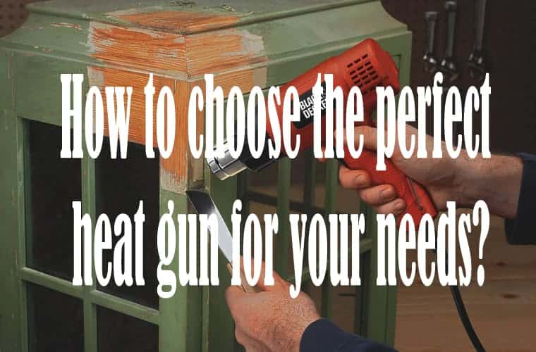 how to choose the perfect heat gun for your needs?