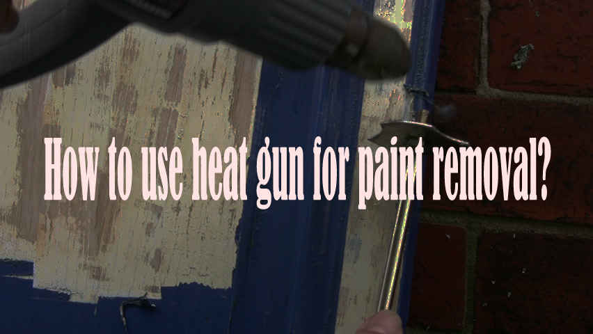 how to use heat guns to remove paint?