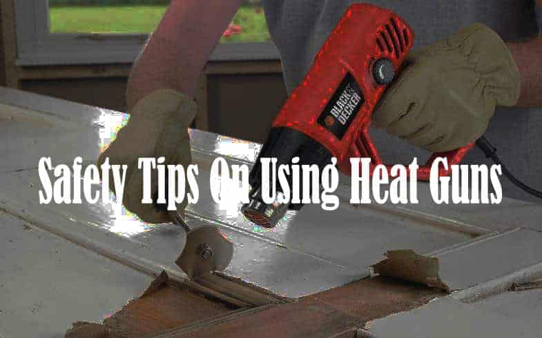heat gun safety tips