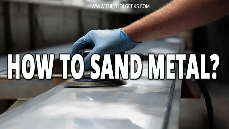 In this guide, we have explained how to sand metal with either a sander or manually.