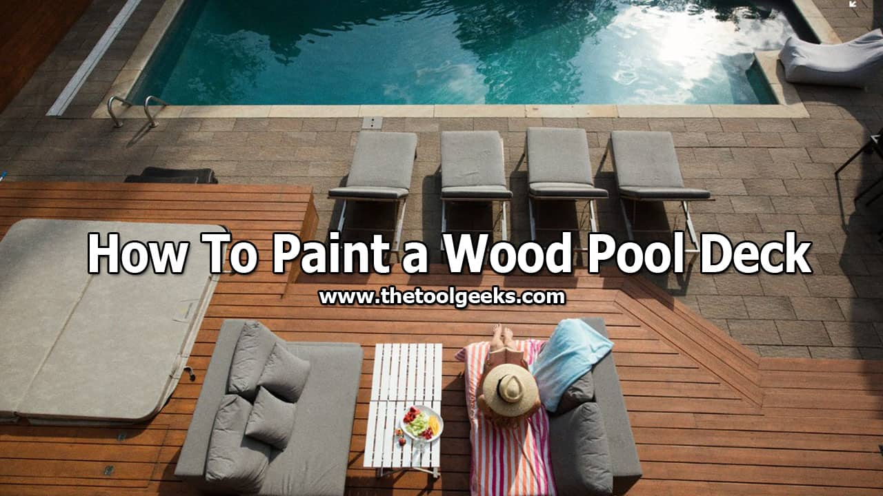 If you have a pool then you most likely have a wood pool deck. Over time, the pool deck paint will start to vanish, so you have to re-paint it. To do that you need to know how to paint a wood pool deck. If you don't then don't worry we have made a mini-guide for you that you can follow to complete this project