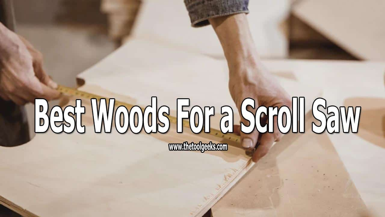 Learn more about the best woods that you can use for a scroll saw