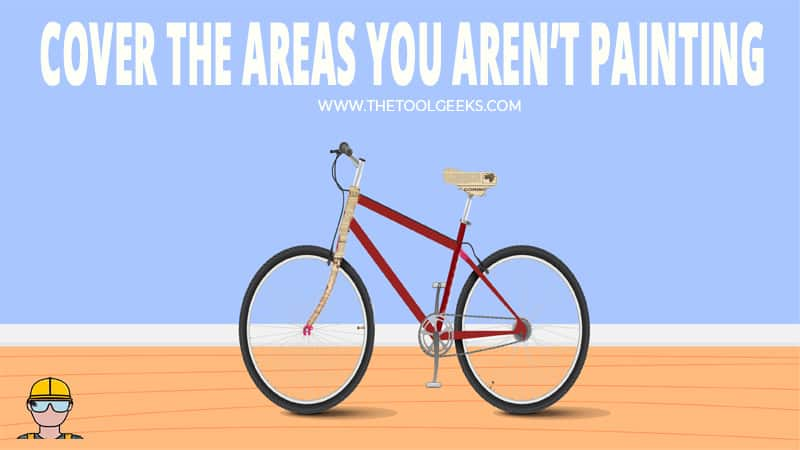 You need to cover the bike areas you won't be painting.