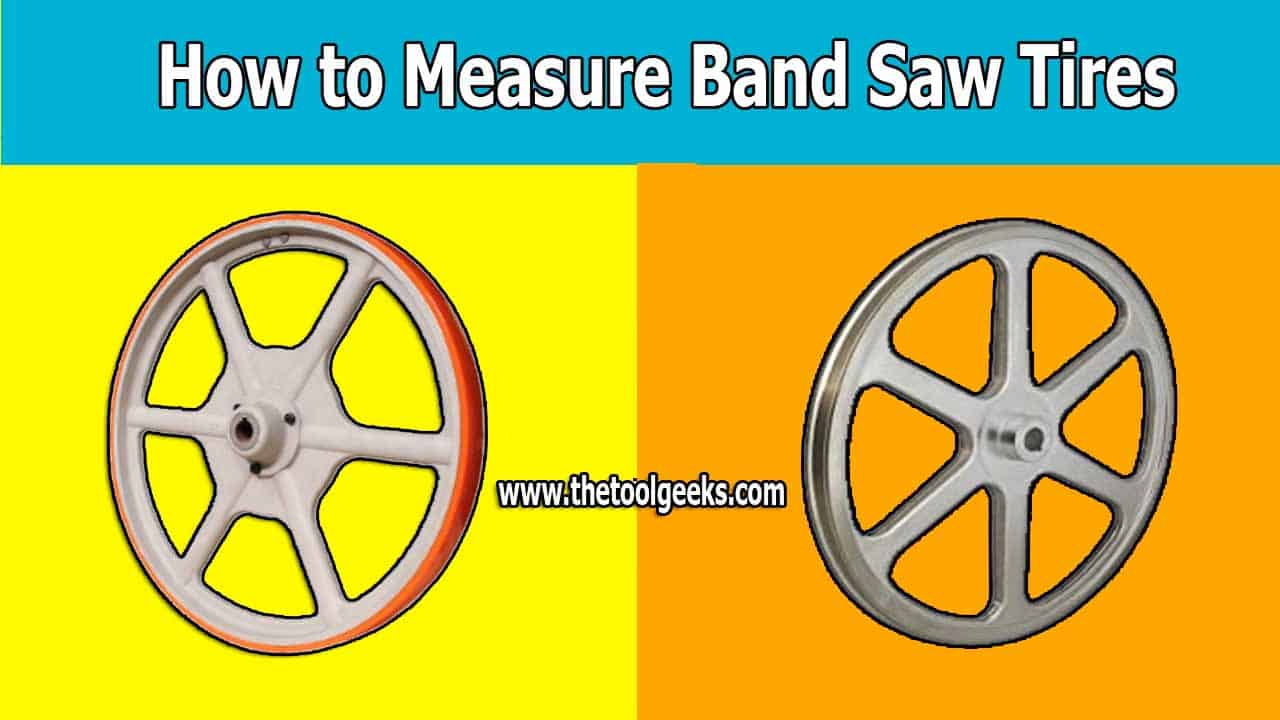 Knowing how to measure bandsaw tires can save you a lot of time. Keep in mind, that you need to change the tires after a while. That's why you need to know how to install bandsaw tires too.