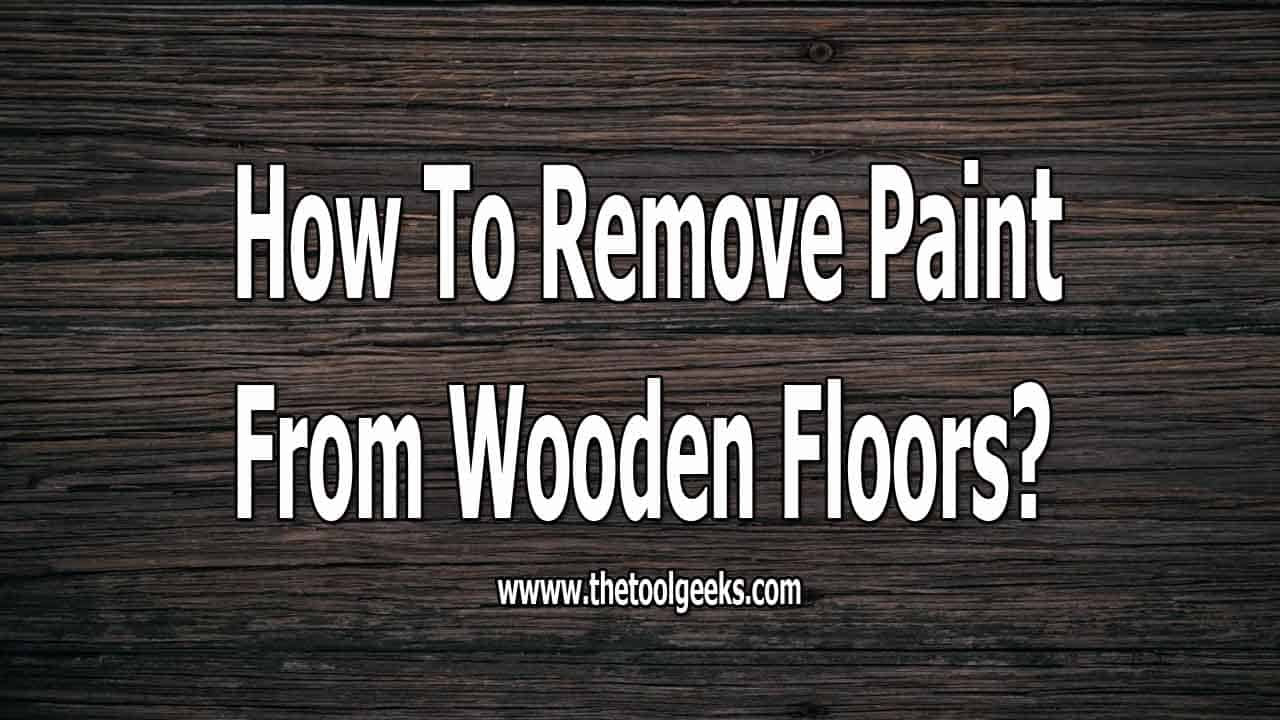 Knowing how to remove paint from wooden floors can be very helpful. There comes a time when you have to refinish the entire floor, instead of hiring someone, you can do it yourself by following our guide.