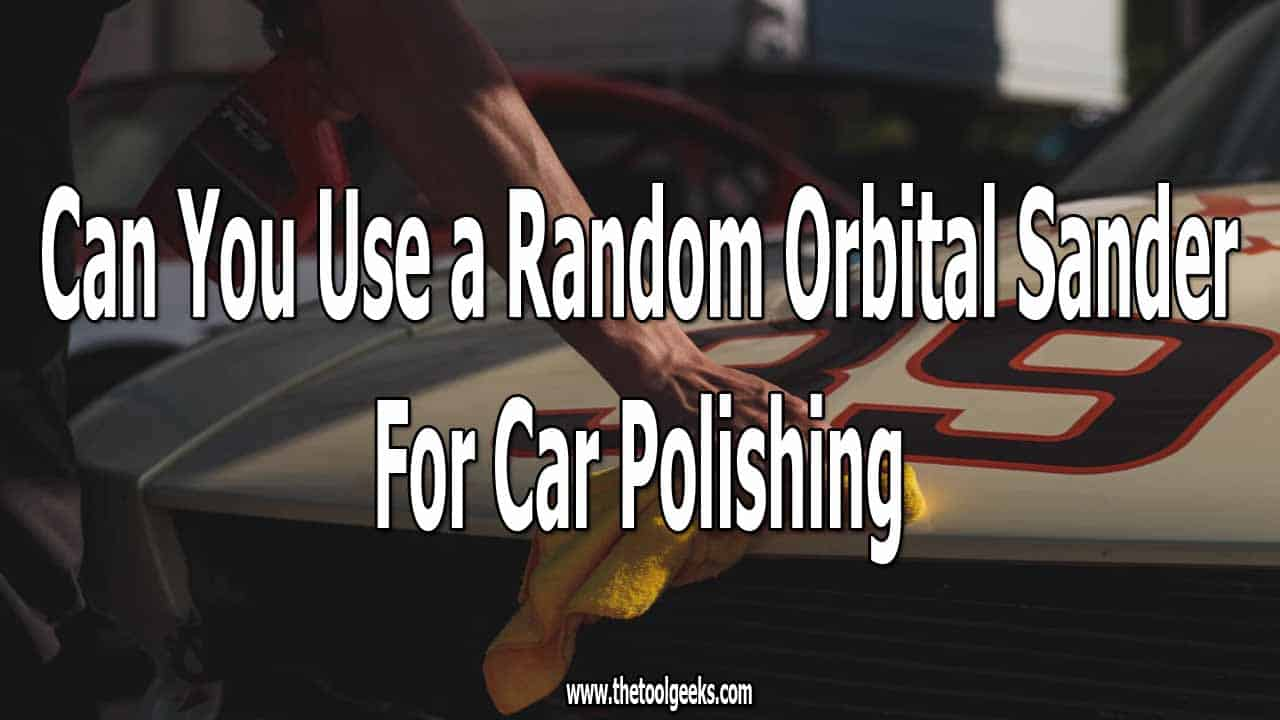 Knowing how to use a random orbital sander to polish your car can save you a lot of money. Instead of buying a new tool, you can use your random orbital sander and give your car a new look.