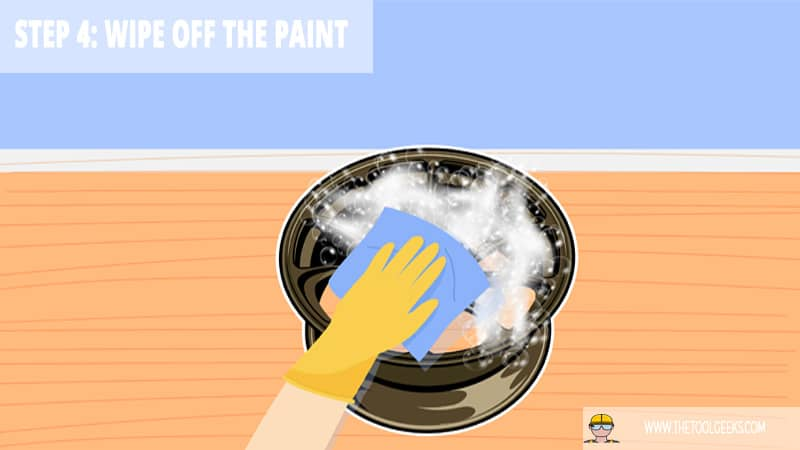 Step 4: Wipe Off the Paint