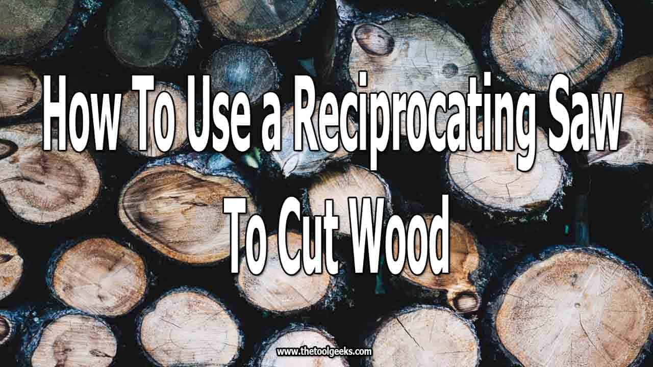 You can use different saws to cut wood. But, one of the most used is the reciprocating saw. That's why we will teach you how to use a reciprocating saw to cut wood. You need the right type of blades, and a powerful reciprocating saw to do this.