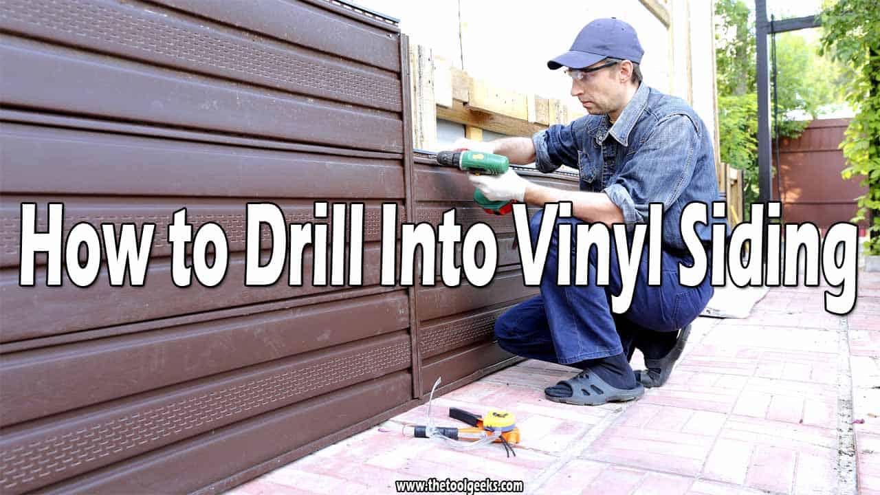 How to Drill Into Vinyl Siding