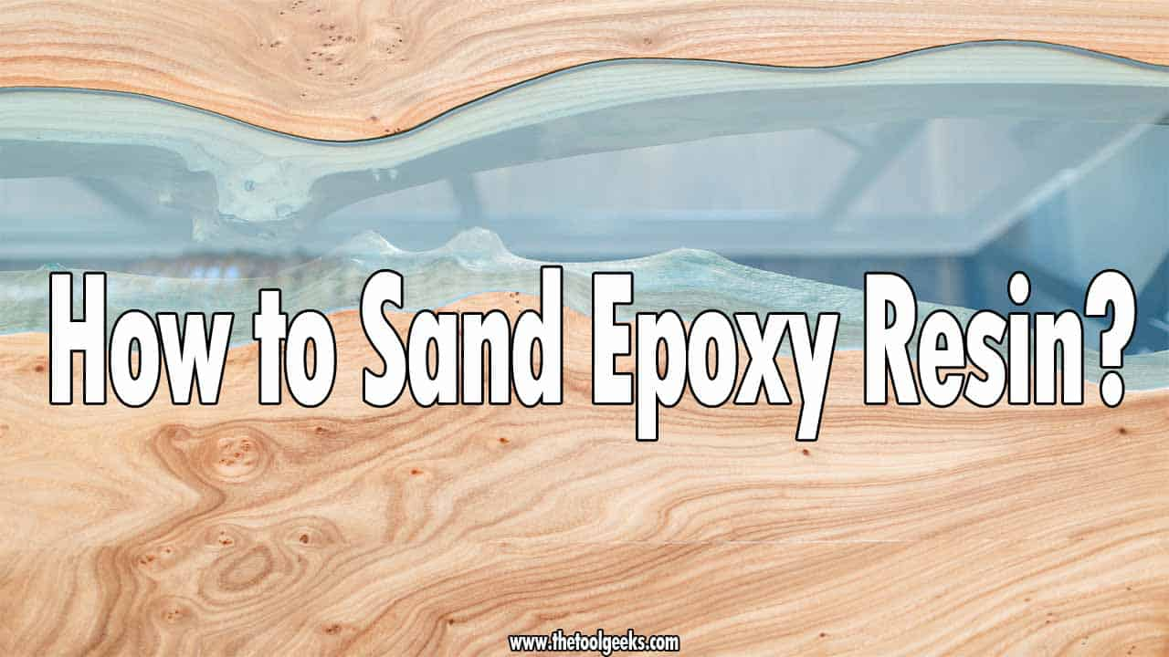 If you want to get a perfect finish then you need to learn how to sand epoxy resin. You can do this in two ways, by using sandpaper and sanding manually, or using a sander. We recommend you use a sander to sand epoxy resin, also known as dry-sanding epoxy resin.