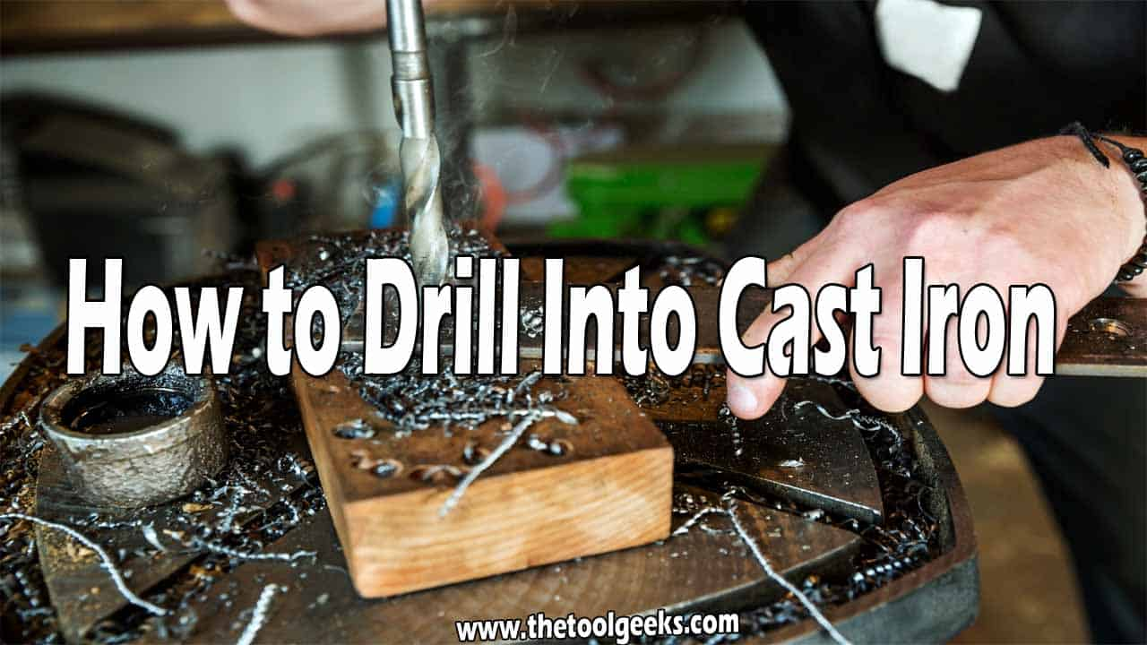 How to Drill Into Cast Iron