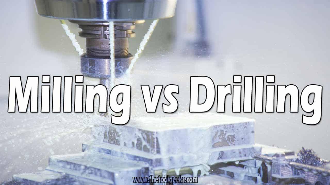 Milling vs Drilling